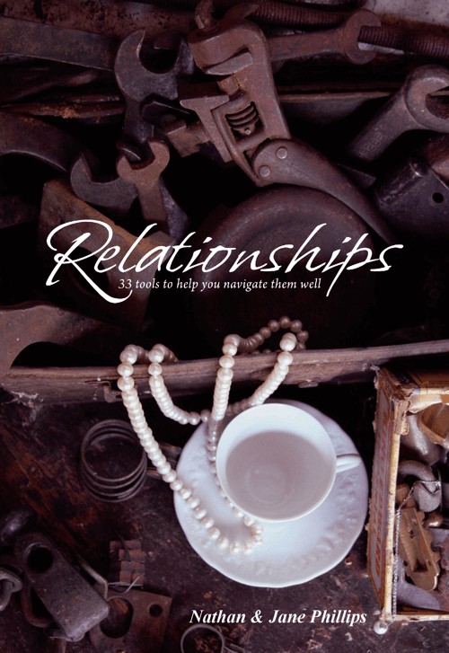 Relationships: 33 tools to help you navigate them well   By Nathan and Jane Phillips